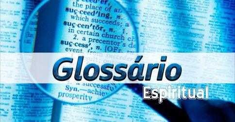 Glossário de 30 de termos espirituais que se usa nas mensagens