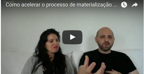 Como acelerar o processo de materialização de nossos desejos?