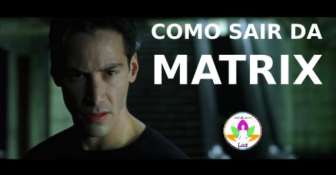 Como sair da matrix