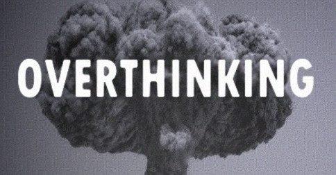 Você está passando muito do seu tempo pensando demais