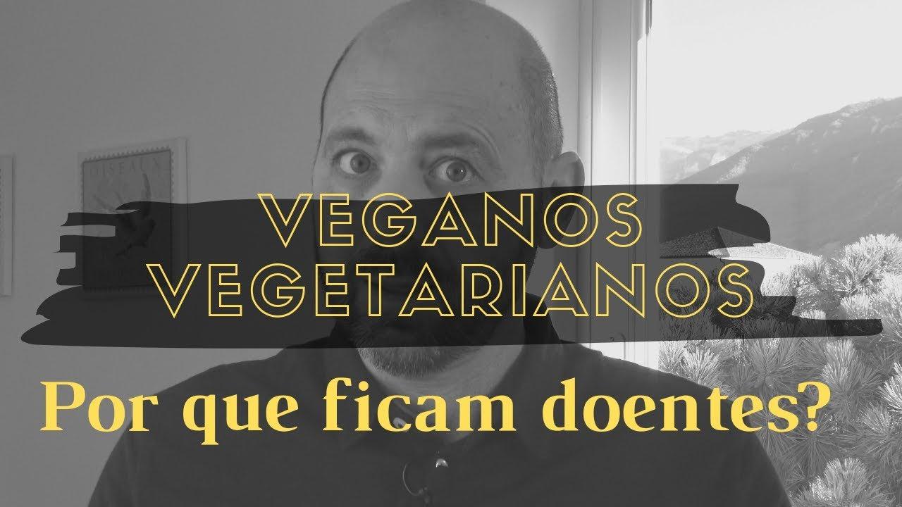 Veganos e vegetarianos – a verdade do porquê adoecem por falta de vitaminas