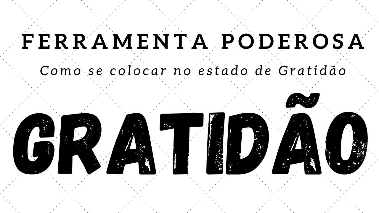 Como se colocar no estado de gratidão – Gratidão, uma ferramenta poderosa